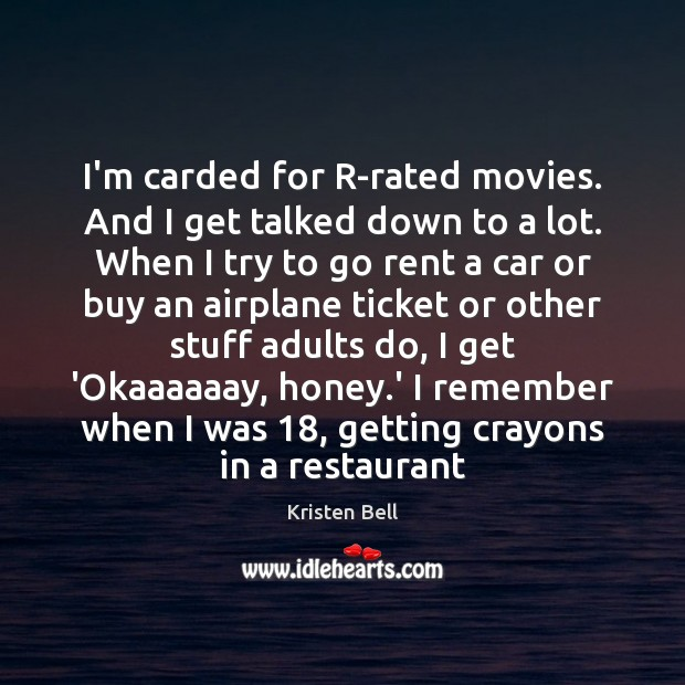 I'm carded for R-rated movies. And I get talked down to a Image
