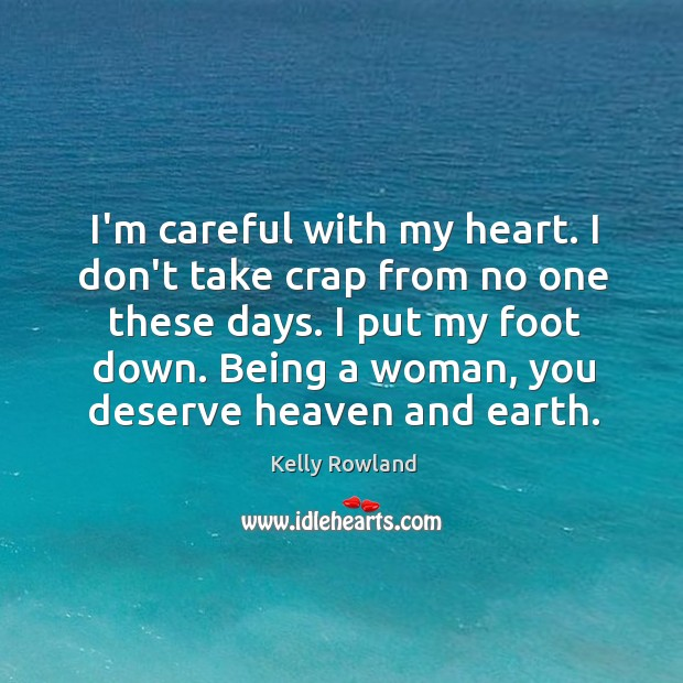I'm careful with my heart. I don't take crap from no one Kelly Rowland Picture Quote
