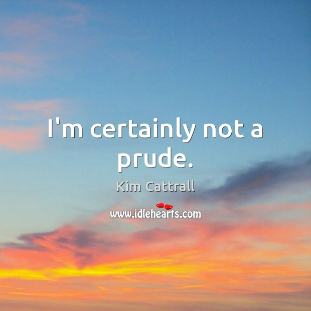 I'm certainly not a prude. Image
