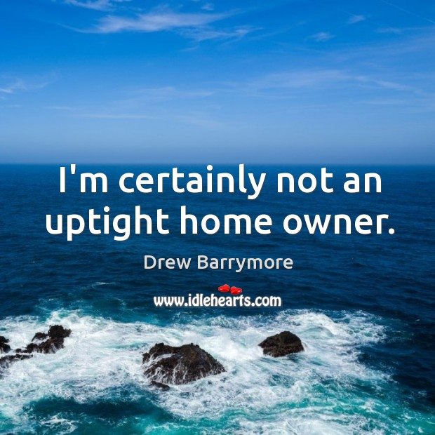 I'm certainly not an uptight home owner. Image