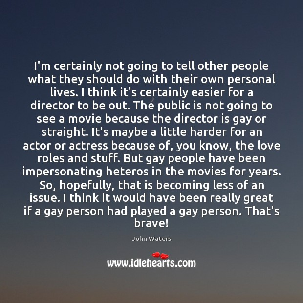 I'm certainly not going to tell other people what they should do John Waters Picture Quote