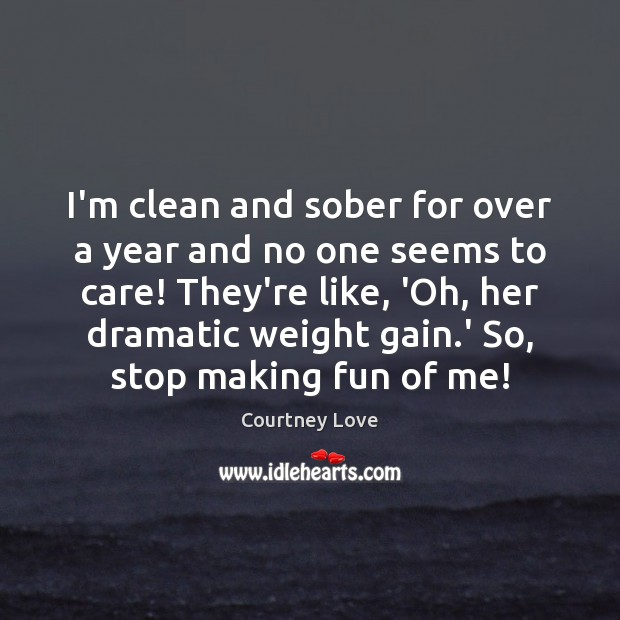 I'm clean and sober for over a year and no one seems Courtney Love Picture Quote