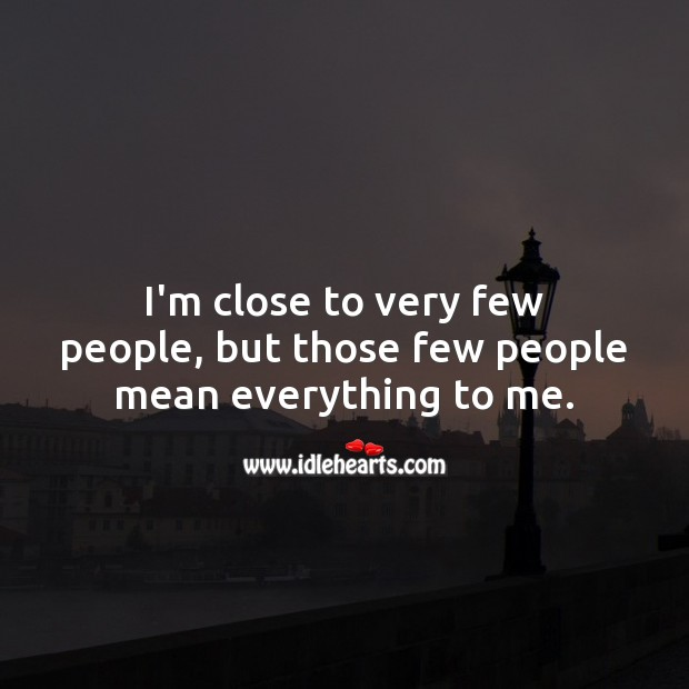 I'm close to very few people, but those few people mean everything to me. Relationship Quotes Image