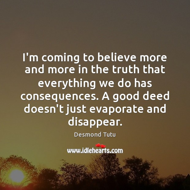 I'm coming to believe more and more in the truth that everything Image