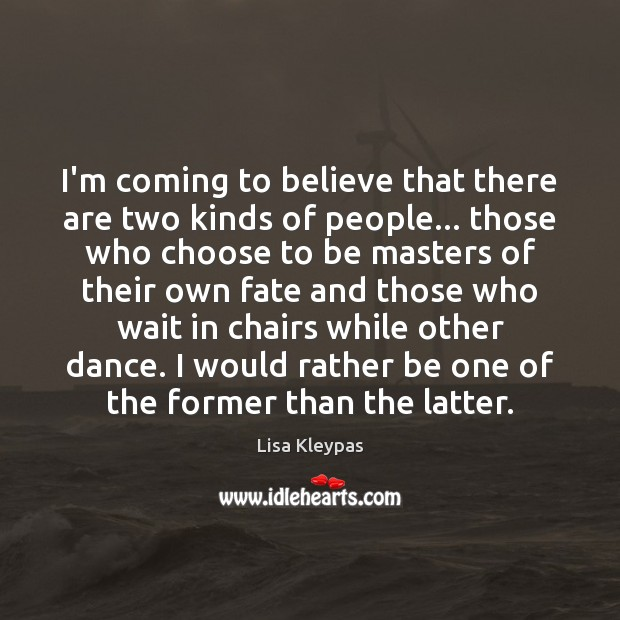 I'm coming to believe that there are two kinds of people… those Lisa Kleypas Picture Quote