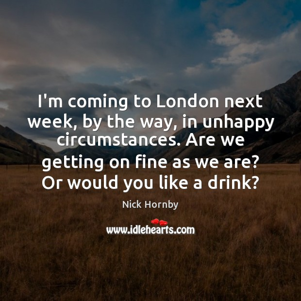 I'm coming to London next week, by the way, in unhappy circumstances. Image