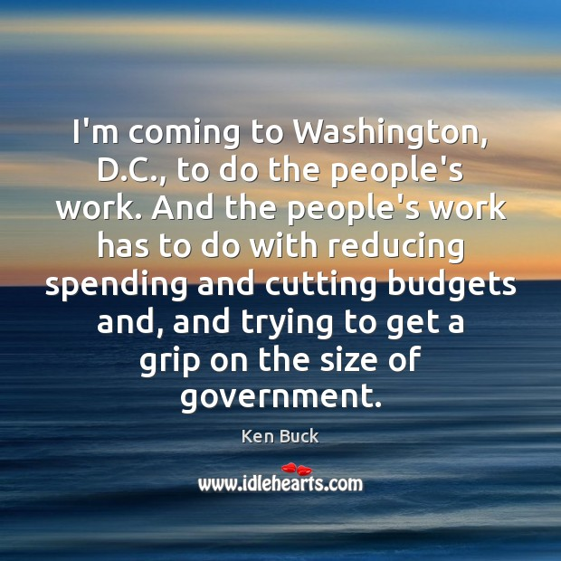 I'm coming to Washington, D.C., to do the people's work. And Image