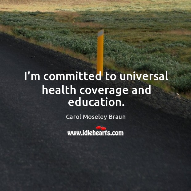 Image, I'm committed to universal health coverage and education.