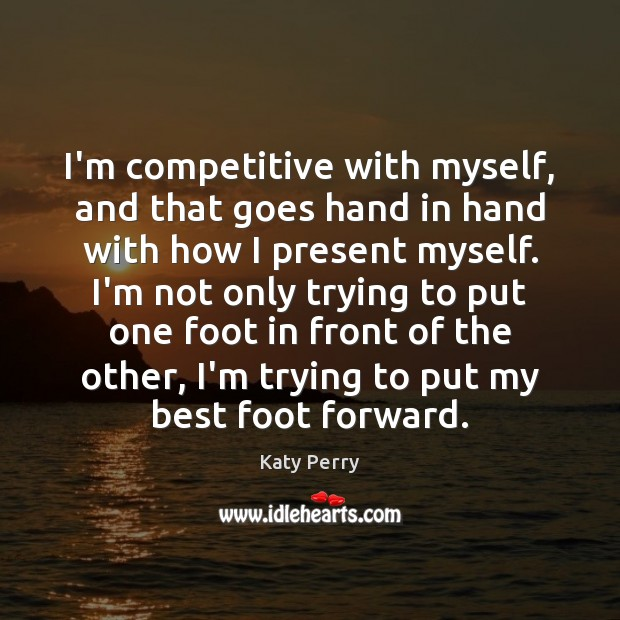 I'm competitive with myself, and that goes hand in hand with how Image