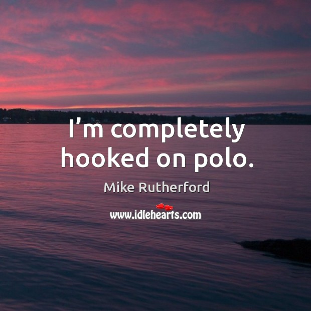 I'm completely hooked on polo. Image