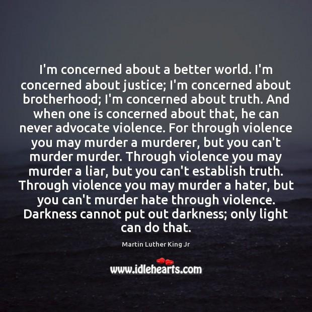 Image, I'm concerned about a better world. I'm concerned about justice; I'm concerned