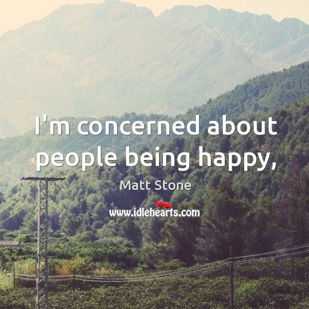 I'm concerned about people being happy, Image