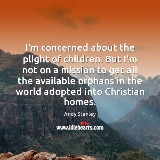 I'm concerned about the plight of children. But I'm not on a Image