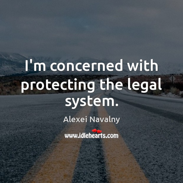 I'm concerned with protecting the legal system. Legal Quotes Image