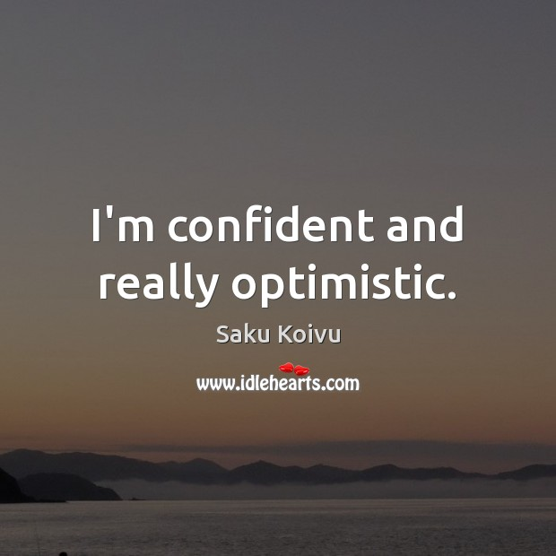I'm confident and really optimistic. Image