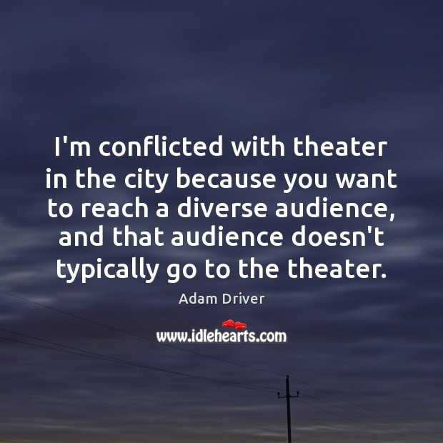 Image, I'm conflicted with theater in the city because you want to reach