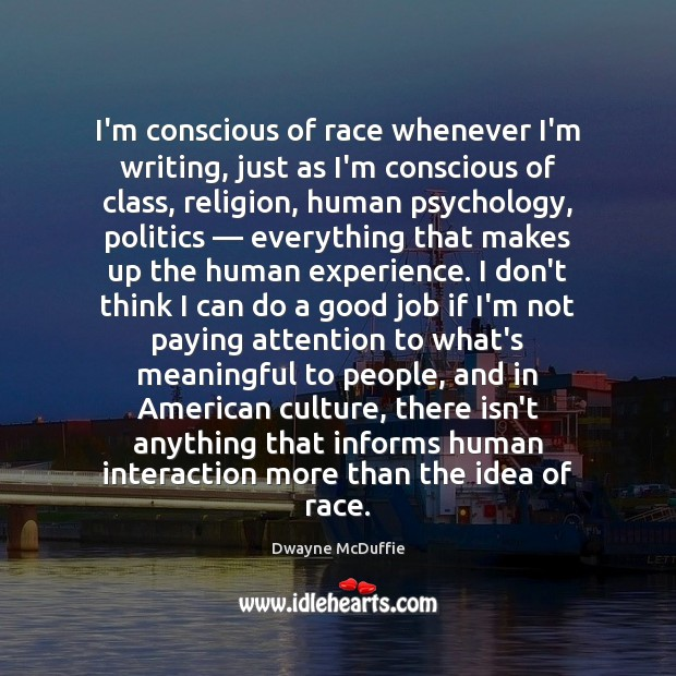 I'm conscious of race whenever I'm writing, just as I'm conscious of Image