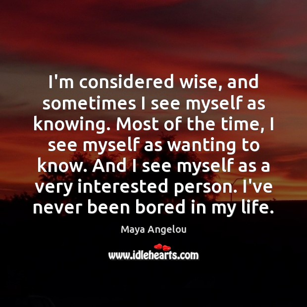 Image, I'm considered wise, and sometimes I see myself as knowing. Most of