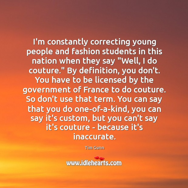 Image, I'm constantly correcting young people and fashion students in this nation when