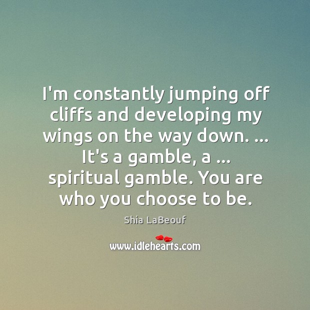 I'm constantly jumping off cliffs and developing my wings on the way Image