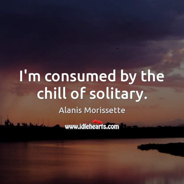 I'm consumed by the chill of solitary. Image