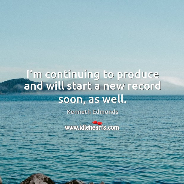 I'm continuing to produce and will start a new record soon, as well. Image