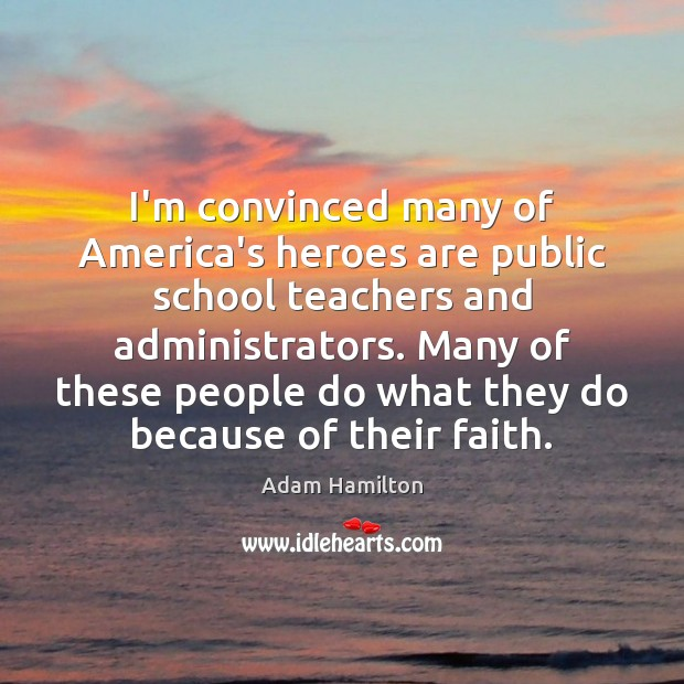 Image, I'm convinced many of America's heroes are public school teachers and administrators.