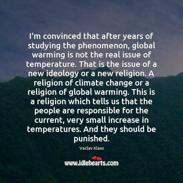 I'm convinced that after years of studying the phenomenon, global warming is Climate Quotes Image