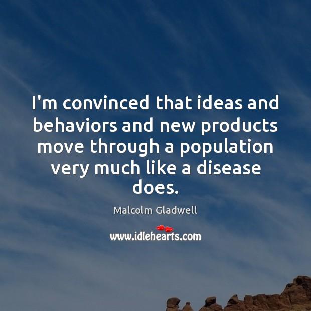 Image about I'm convinced that ideas and behaviors and new products move through a