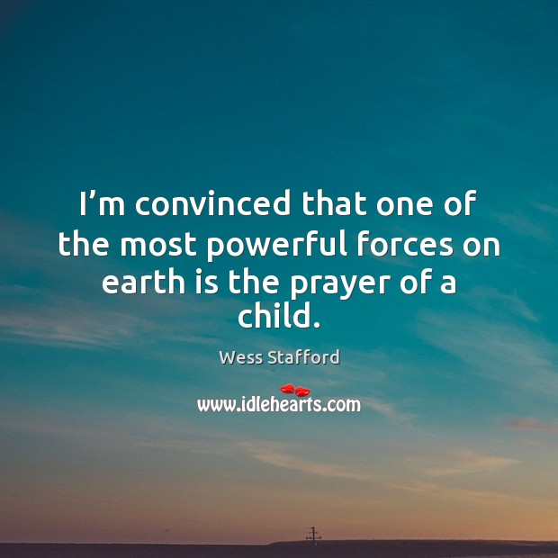 Image, I'm convinced that one of the most powerful forces on earth is the prayer of a child.