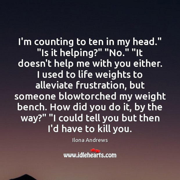 """Image, I'm counting to ten in my head."""" """"Is it helping?"""" """"No."""" """"It"""