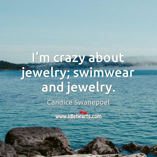 I'm crazy about jewelry; swimwear and jewelry. Image