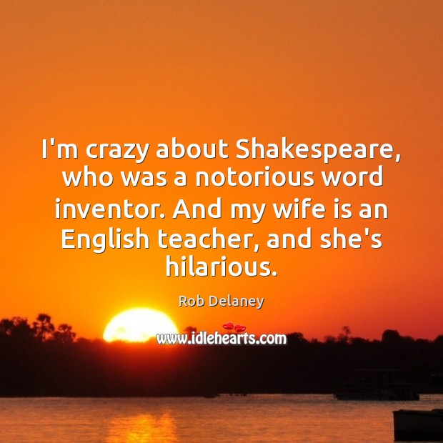 I'm crazy about Shakespeare, who was a notorious word inventor. And my Rob Delaney Picture Quote