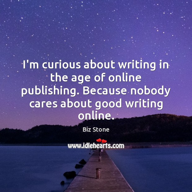 Image, I'm curious about writing in the age of online publishing. Because nobody