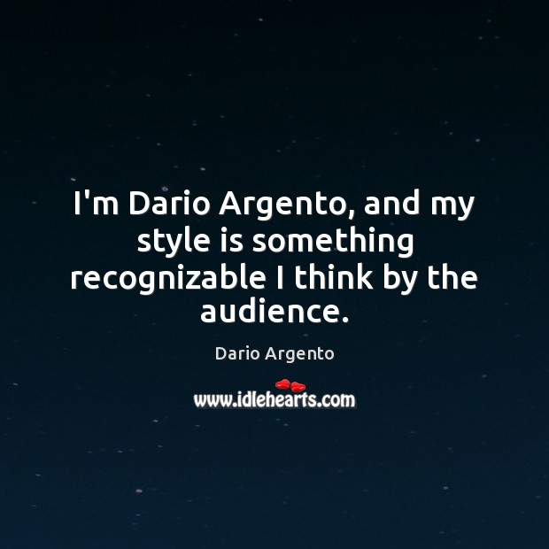 I'm Dario Argento, and my style is something recognizable I think by the audience. Image