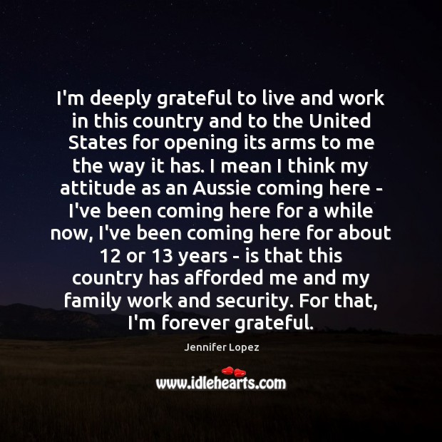 Image, I'm deeply grateful to live and work in this country and to