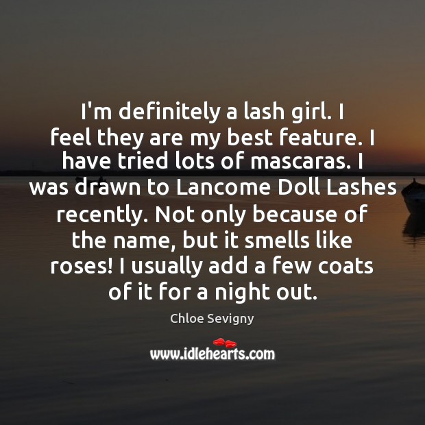 I'm definitely a lash girl. I feel they are my best feature. Chloe Sevigny Picture Quote