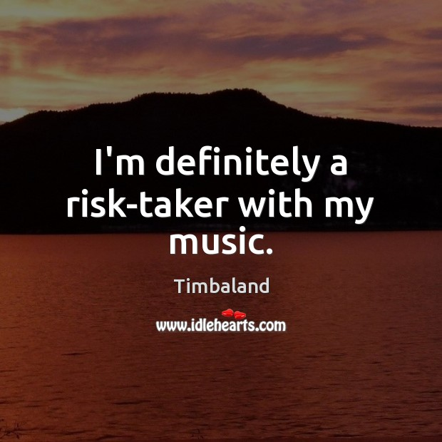 I'm definitely a risk-taker with my music. Image