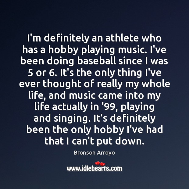 Image, I'm definitely an athlete who has a hobby playing music. I've been
