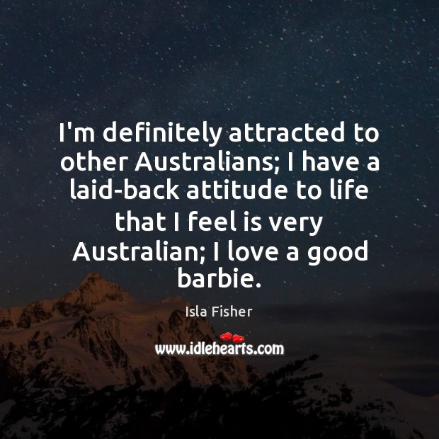 Image, I'm definitely attracted to other Australians; I have a laid-back attitude to