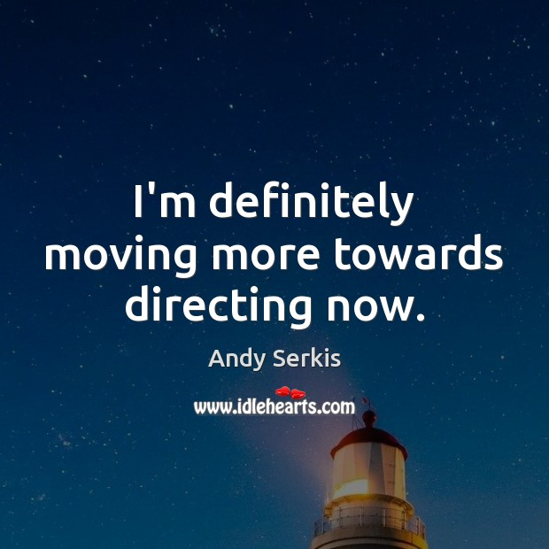 I'm definitely moving more towards directing now. Andy Serkis Picture Quote