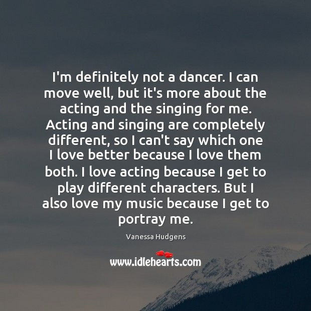 I'm definitely not a dancer. I can move well, but it's more Vanessa Hudgens Picture Quote