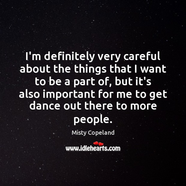 I'm definitely very careful about the things that I want to be Image