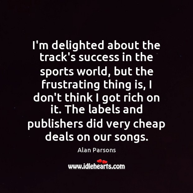 I'm delighted about the track's success in the sports world, but the Sports Quotes Image