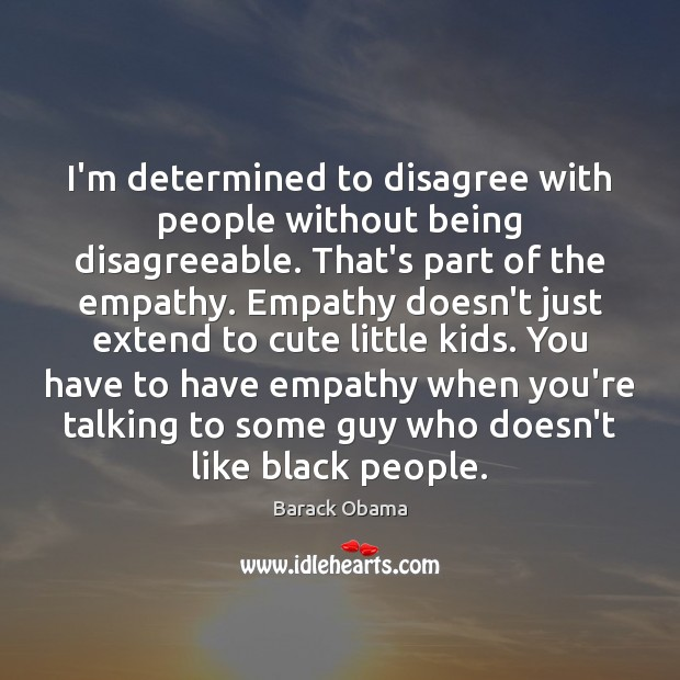 I'm determined to disagree with people without being disagreeable. That's part of Image