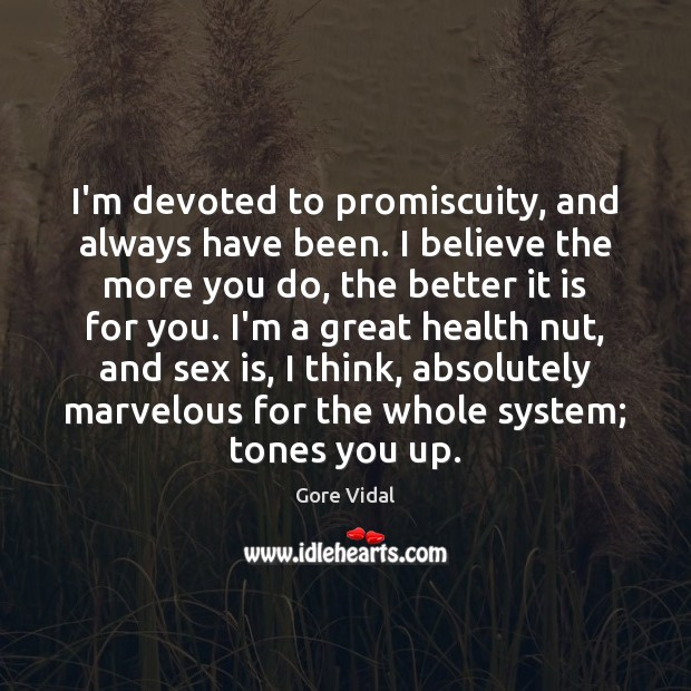Image, I'm devoted to promiscuity, and always have been. I believe the more