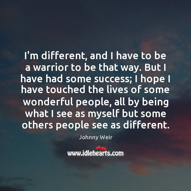 I'm different, and I have to be a warrior to be that Image
