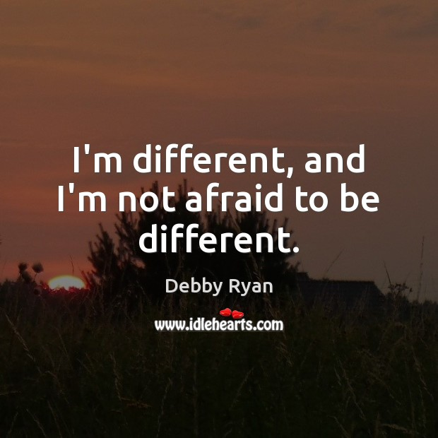 I'm different, and I'm not afraid to be different. Debby Ryan Picture Quote