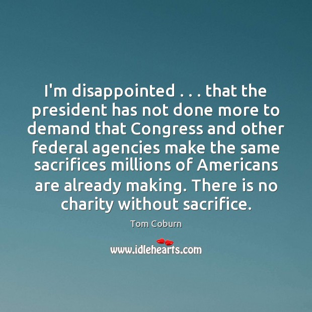 I'm disappointed . . . that the president has not done more to demand that Tom Coburn Picture Quote