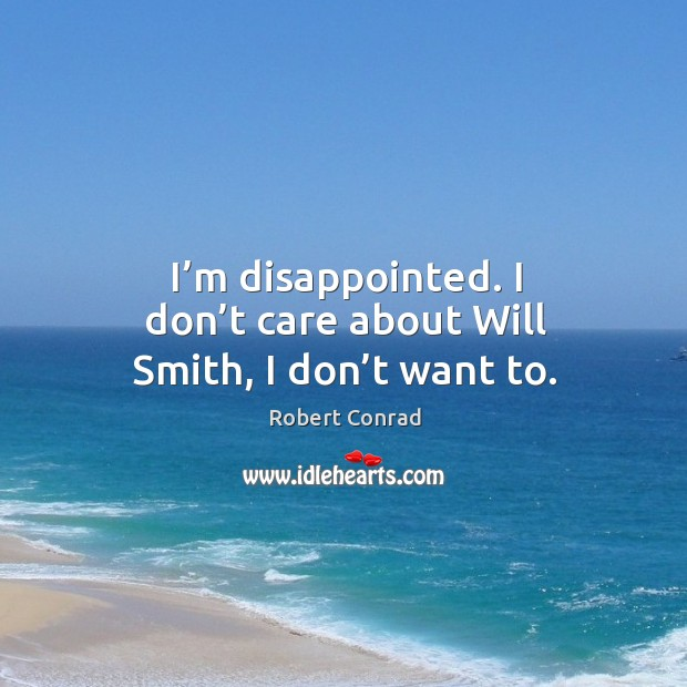 I'm disappointed. I don't care about will smith, I don't want to. Image